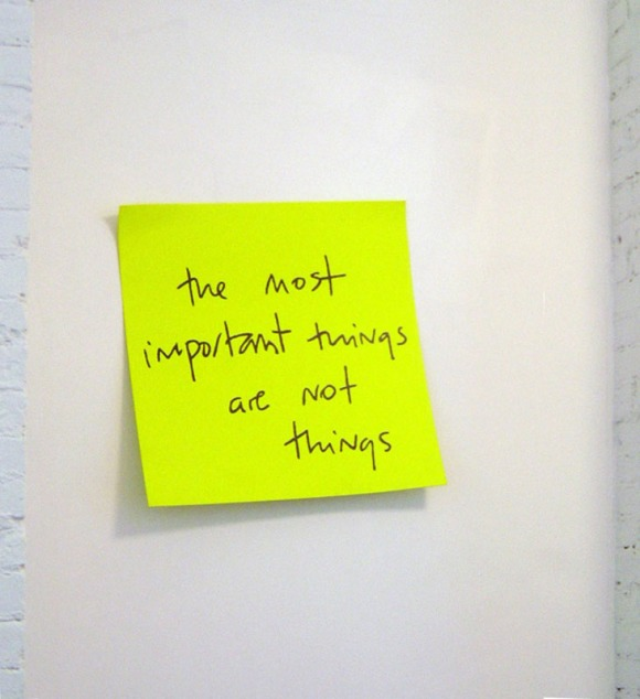 the most important things are not things