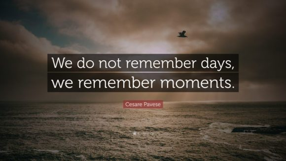 Cesare-Pavese-Quote-We-do-not-remember-days-we-remember-moments